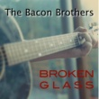 The Bacon Brothers Broken Glass