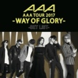 AAA AAA DOME TOUR 2017 -WAY OF GLORY- SET LIST