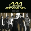 AAA AAA DOME TOUR 2017 -WAY OF GLORY- SET LIST