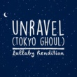 """Lullaby Dreamers Unravel (From """"Tokyo Ghoul"""")"""