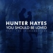 Hunter Hayes You Should Be Loved (feat. The Shadowboxers)