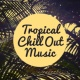 Deep Lounge Tropical Chill Out Music - Easy Listening, Stress Relief, Peaceful Songs, Beach Lounge, Holiday Journey Music