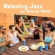Instrumental Relaxing Jazz for Dinner Party - Piano Bar, Jazz Cafe, Music for Restaurant, Dinner with Friends, Pure Rest & Chill