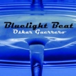 Oskar Guerrero Bluelight Beat