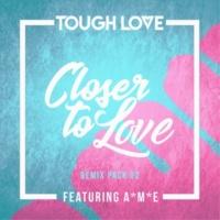 Tough Love/A*M*E Closer To Love (feat.A*M*E) [Remix Pack 02]
