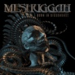 Meshuggah Born in Dissonance