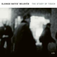 Django Bates' Belovèd The Study Of Touch