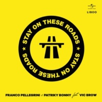 Franco Pellegrini/Patriky Bonny/Vic Brow Stay On These Roads (feat.Vic Brow)