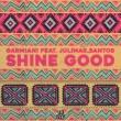 Garmiani Shine Good (feat. Julimar Santos)