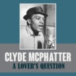 Clyde McPhatter A Lover's Question