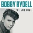 Bobby Rydell We Got Love