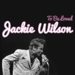 Jackie Wilson To Be Loved