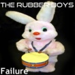 The Rubber Boys Failure
