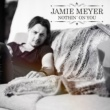 Jamie Meyer Nothin' on You