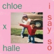 Chloe x Halle I Say So