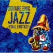 V.A. SQUARE ENIX JAZZ -FINAL FANTASY-
