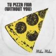 Molina Molina Tu pizza fría (Without You)