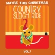 Sixpence None The Richer Maybe This Christmas Vol 7: Country Sleigh Ride