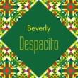 Beverly Despacito