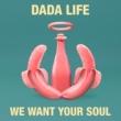 ダダ・ライフ We Want Your Soul