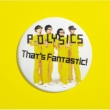 POLYSICS That's Fantastic!