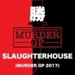 勝 SLAUGHTERHOUSE (Murder GP 2017)
