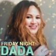 DADA FRIDAY NIGHT