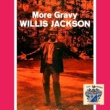 Willis Jackson More Gravy