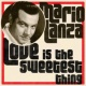 Mario Lanza Love Is the Sweetest Thing