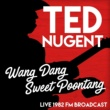 Ted Nugent Wang Gang Sweet Poontang (Live 1982 FM Broadcast)