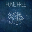 Home Free Silent Night