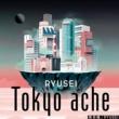 RYUSEI Tokyo ache
