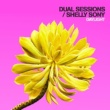 Dual Sessions/Shelly Sony Daylight
