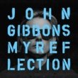 John Gibbons My Reflection