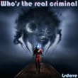 Lsdave Who's the Real Criminal