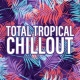 Ibiza Chill Out Total Tropical Chillout