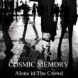 COSMIC MEMORY Alone in The Crowd