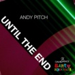 Andy Pitch Until The End