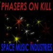 Space Music Industries Phasers on Kill