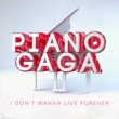 Piano Gaga I Don't Wanna Live Forever (Piano Version)