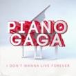 Piano Gaga I Don't Wanna Live Forever (Piano Version)