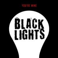 Black Lights You're Mine
