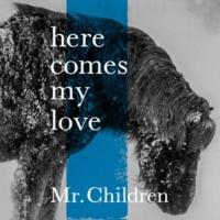 Mr.Children here comes my love