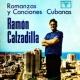 Ramón Calzadilla Romanzas y Canciones Cubanas (Remasterizado)