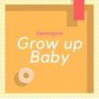 Ggomagyun Grow up Baby