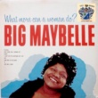 Big Maybelle What More Can a Woman Do