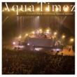 "Aqua Timez Aqua Timez アスナロウ TOUR 2017 FINAL ""narrow narrow"""