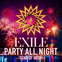 EXILE PARTY ALL NIGHT ~STAR OF WISH~