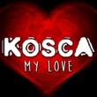 Kosca My Love
