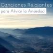 Calmar Ansiedad Canciones Relajantes para Aliviar la Ansiedad